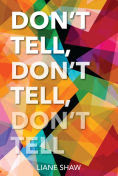 Title: Don't Tell, Don't Tell, Don't Tell, Author: Liane Shaw