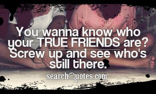 You Never Know Who Your True Friends Are Quotes Quotations