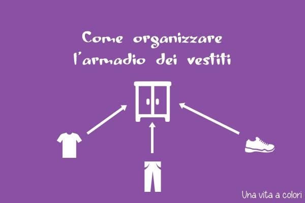 Come Organizzare Il Proprio Guardaroba.Come Organizzare L Armadio Dei Vestiti Gestione Della Casa