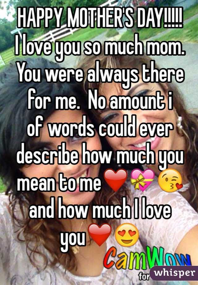 Happy Mothers Day I Love You So Much Mom You Were Always