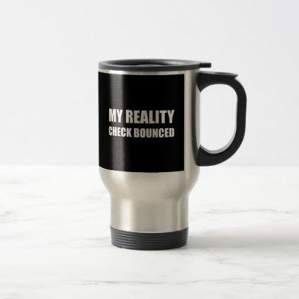 My Reality Check Bounced Travel Mug