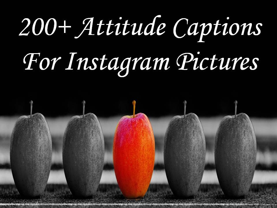 200 Attitude Captions For Instagram Pictures