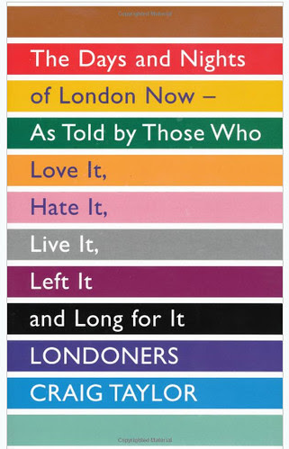 The Londoners - The Days and Nights of London Now, As Told by Those Who Love It, Hate It, Live It, Left It and Long for It