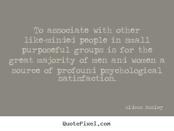 To Associate With Other Like Minded People In Small Aldous Huxley