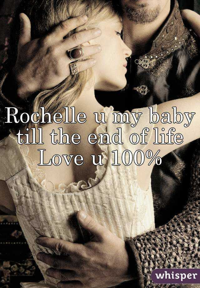 Rochelle U My Baby Till The End Of Life Love U 100