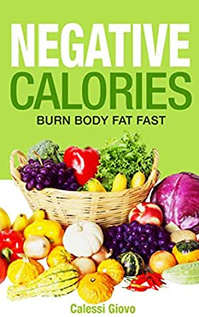 Negative Calories: Burn Body Fat Fast Without Feeling ...