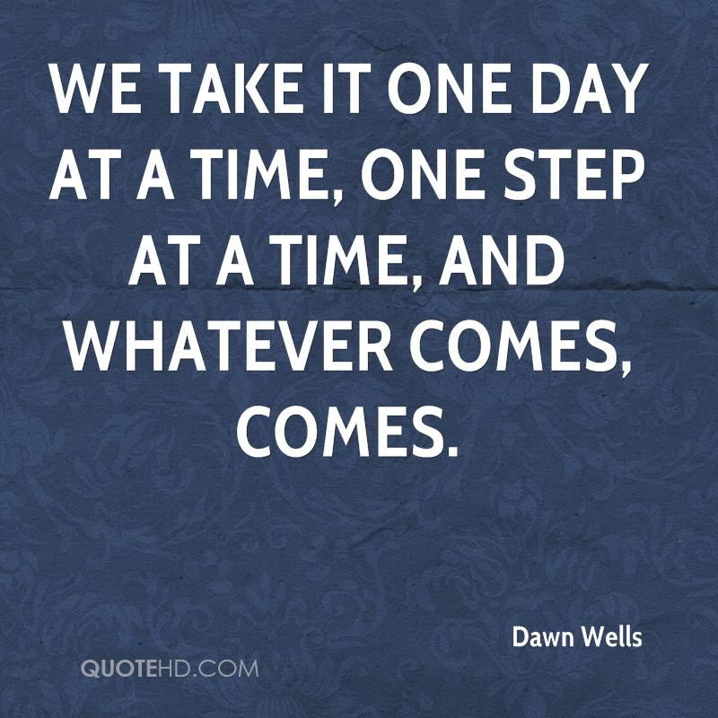 50+ Great One Day At A Time Quotes And Sayings