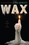 Title: Wax, Author: Gina Damico