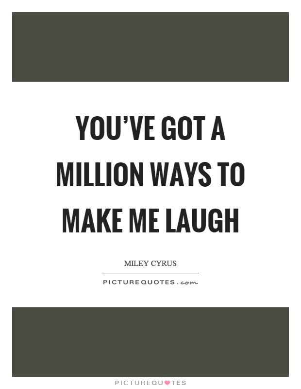 Make Me Laugh Quotes Sayings Make Me Laugh Picture Quotes