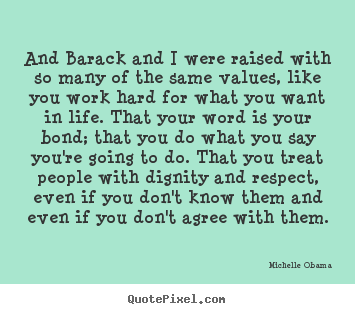 Life Quotes And Barack And I Were Raised With So Many Of The
