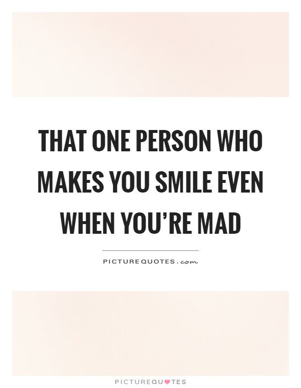 That One Person Who Makes You Smile Even When Youre Mad Picture