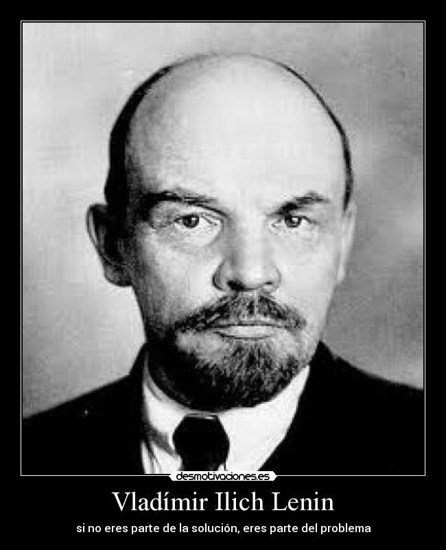 Vladímir Ilich Lenin - si no eres parte de la solución, eres parte del problema