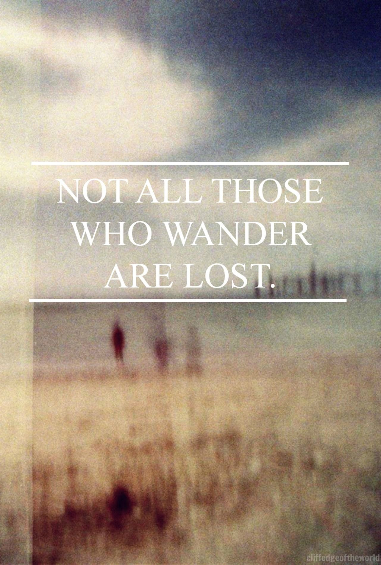 Not All Those Who Wander Are Lost Pictures Photos And Images For