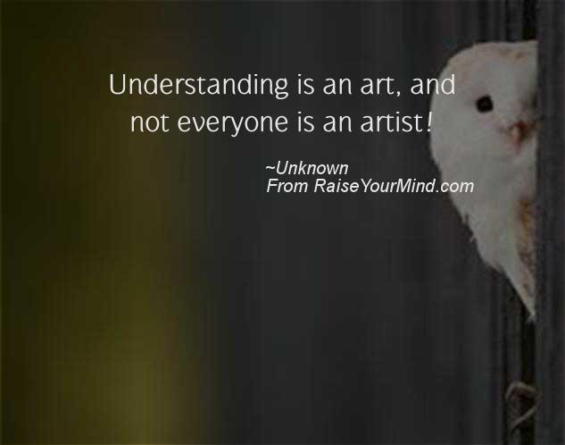 Life Saying Quotes Understanding Is An Art And Not Everyone Is