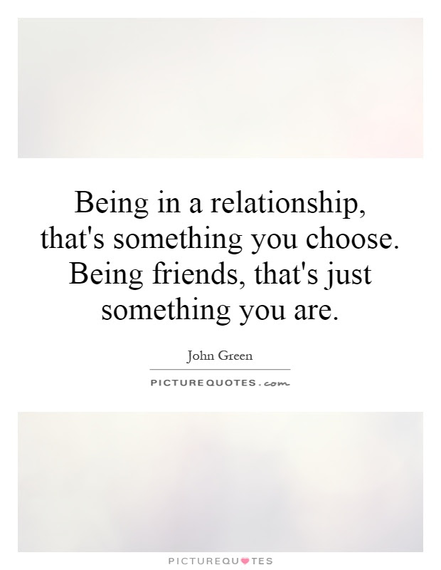 Being In A Relationship Thats Something You Choose Being