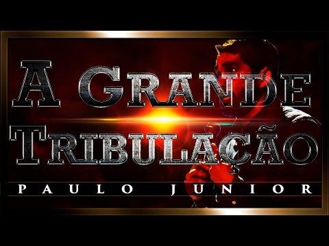 A Grande Tribulação - Paulo Junior