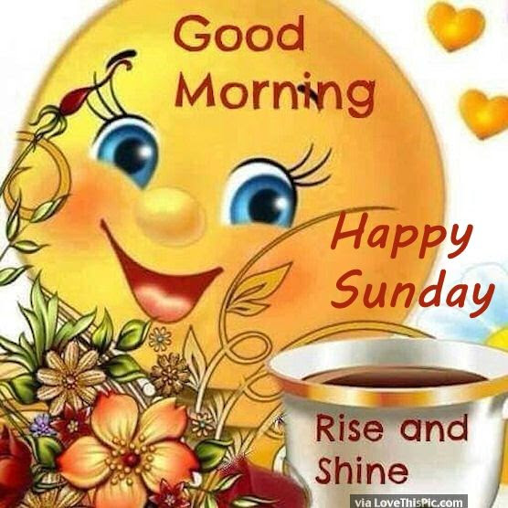 Good Morning Happy Sunday Rise And Shine Pictures Photos And