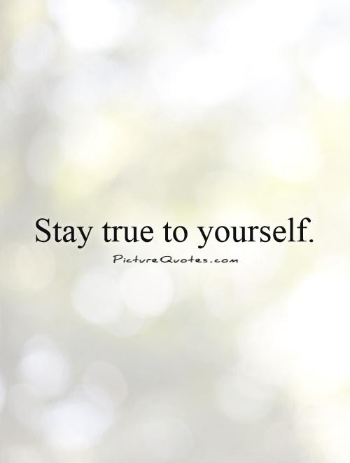 Stay True To Yourself Picture Quotes