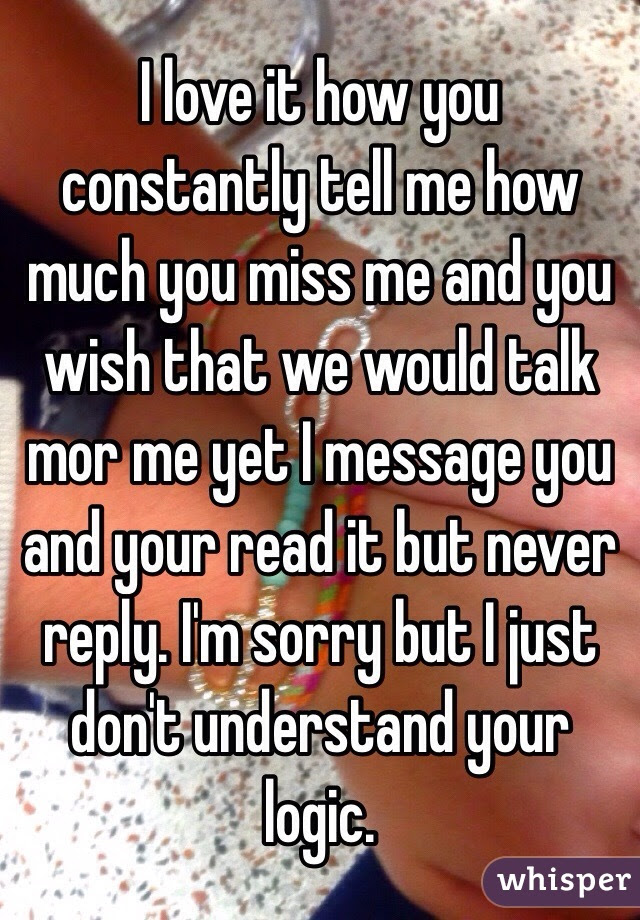 I Love It How You Constantly Tell Me How Much You Miss Me And You
