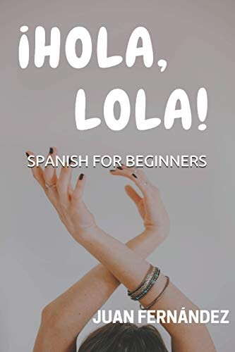 Descargar Spanish For Beginners: ¡Hola, Lola! De Juan ... @tataya.com.mx 2020