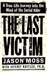 he Last Victim: A True-Life Journey into the Mind of the Serial Killer