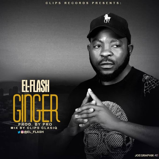 [MUSIC] El-Flash – Ginger [Prod. by PRO – M&M by Clips Clasiq]