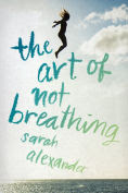 Title: The Art of Not Breathing, Author: Sarah Alexander