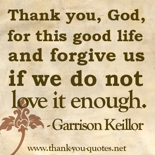 Thank You God For This Good Life And Forgive Us If We Do Not Love