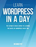 Wordpress: Learn Wordpress In A DAY! - The Ultimate Crash Course to Learning the Basics of Wordpress In No Time (Wordpress, Wordpress Course, Wordpress ... Wordpress Books, Wordpress for Beginners)