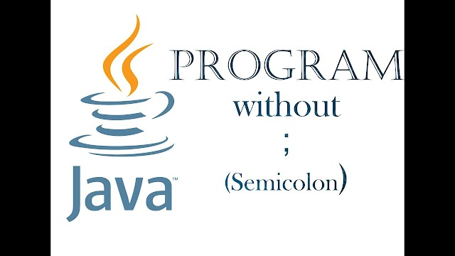 Java Program Without Using Semicolon ( ; )
