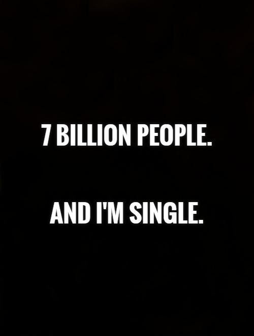 7 Billion People And Im Single Picture Quotes