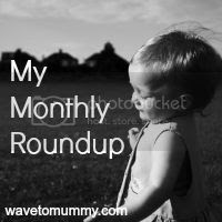 Wave to Mummy My Monthly Roundup