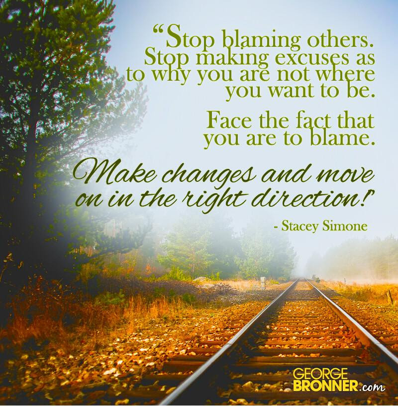 Stop Blaming Others Georgebronnercom Notes Quotes Comments