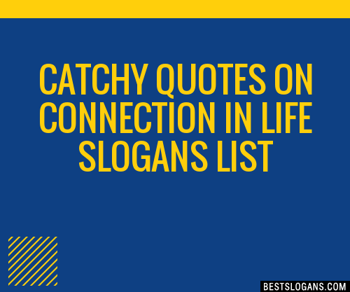 30 Catchy Quotes On Connection In Life Slogans List Taglines
