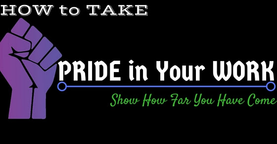 How To Take Pride In Your Work Show How Far You Have Come Wisestep