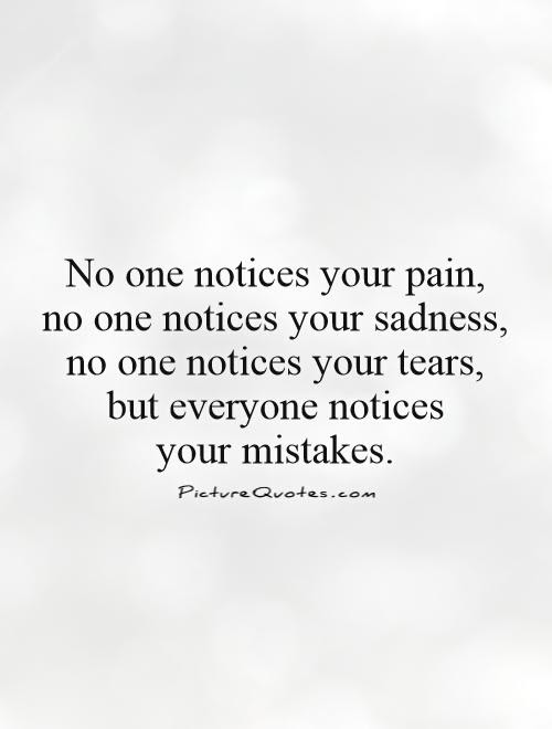 No One Notices Your Pain No One Notices Your Sadness No One
