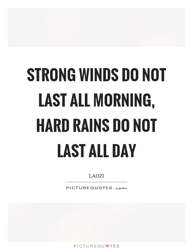 Strong Winds Do Not Last All Morning Hard Rains Do Not Last All