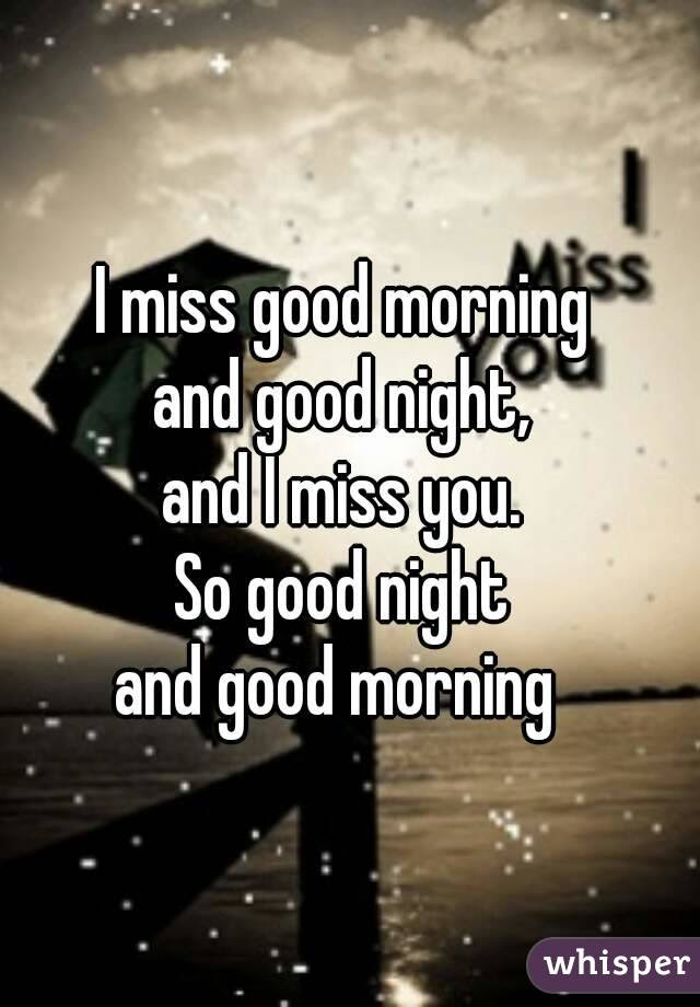 I Miss Good Morning And Good Night And I Miss You So Good Night
