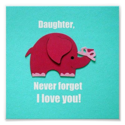 Daughter, Never forget I love you! Poster by Snowpeaceful. Elephant reminder: Daughter, never forget I love you! Perfect for your daughter's room!