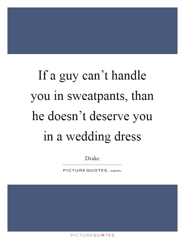 If A Guy Cant Handle You In Sweatpants Than He Doesnt Deserve