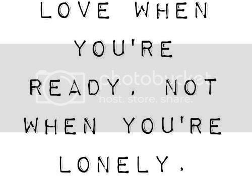 LE LOVE BLOG LOVE IMAGE PIC PHOTO QUOTE LOVE WHEN YOURE READY NOT WHEN YOURE LONELY photo LELOVEBLOGLOVEIMAGEPICPHOTOQUOTELOVEWHENYOUREREADYNOTWHENYOURELONELY_zps3c7566ca.jpg