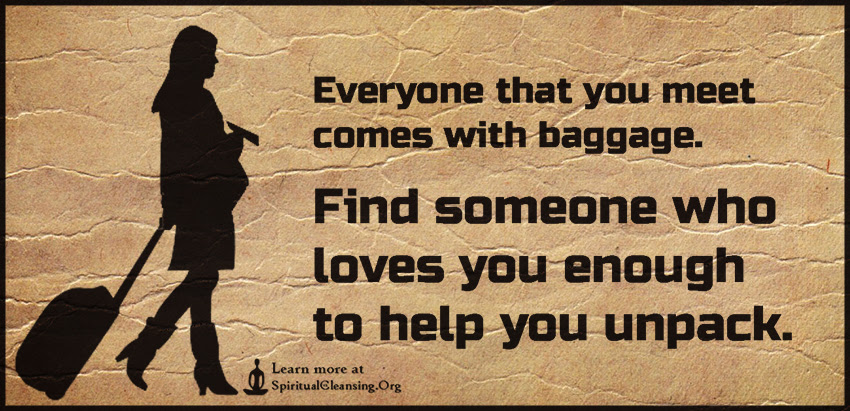 Everyone That You Meet Comes With Baggage Find Someone Who Loves
