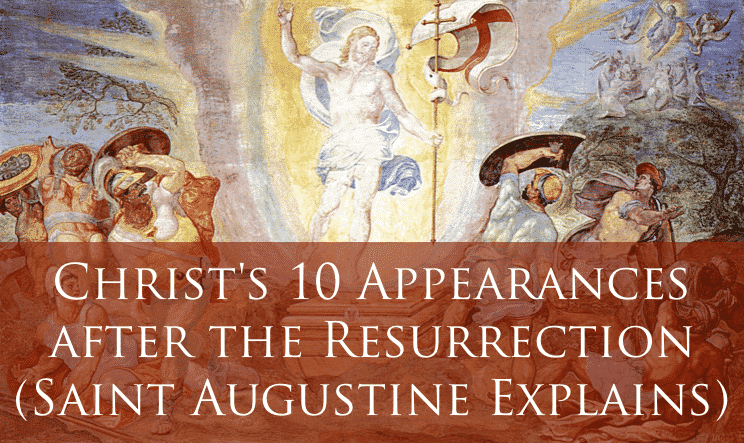Christ's 10 Appearances after the Resurrection (Saint Augustine Explains)