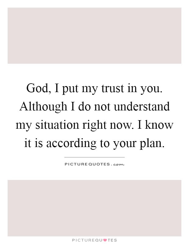 God I Put My Trust In You Although I Do Not Understand My