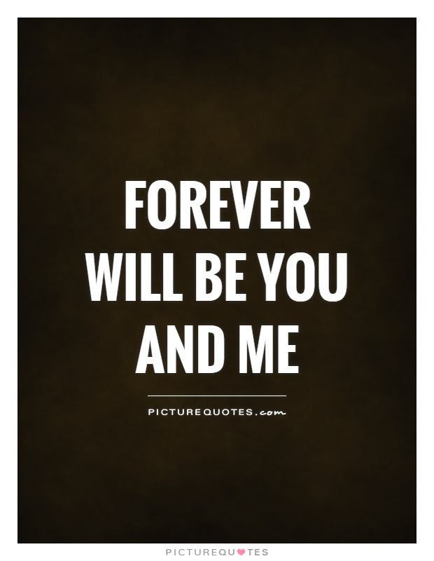 Forever Will Be You And Me Picture Quotes