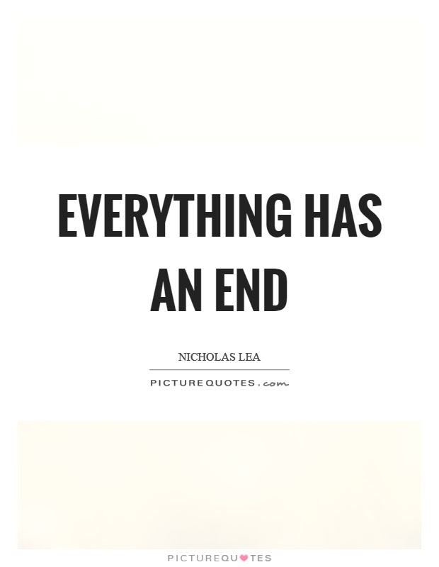 Everything Has An End Picture Quotes