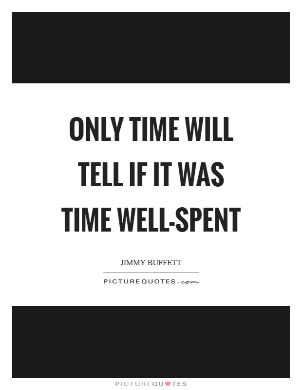 Only Time Will Tell Quotes Sayings Only Time Will Tell Picture