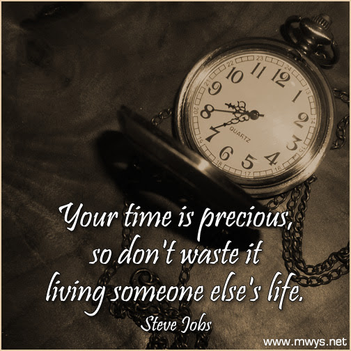 Your Time Is Precious So Dont Waste It Living Someone Elses Life
