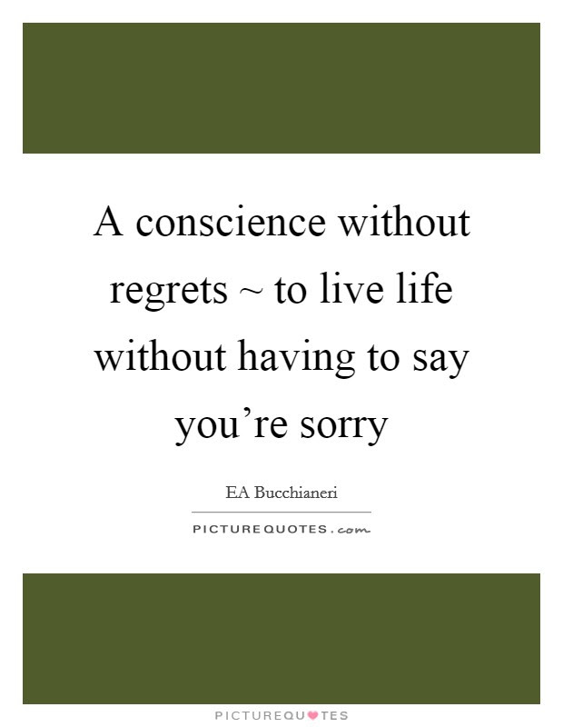 A Conscience Without Regrets To Live Life Without Having To