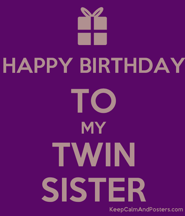 Happy Birthday To My Twin Sister Keep Calm And Posters Generator